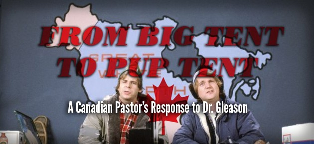From Big Tent to Pup Tent: A Canadian Pastor's Response to Dr. Gleason